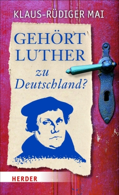 Cover des Essays Gehört Luther zu Deutschland? - © by Herder Verlag